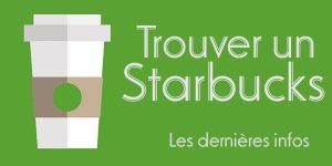 Trouver un Starbucks - dernieres infos